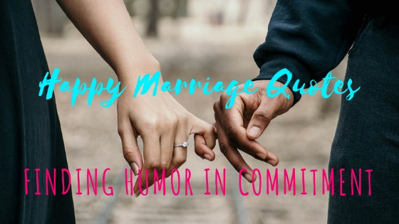 happy marriage quotes finding humor in commitment